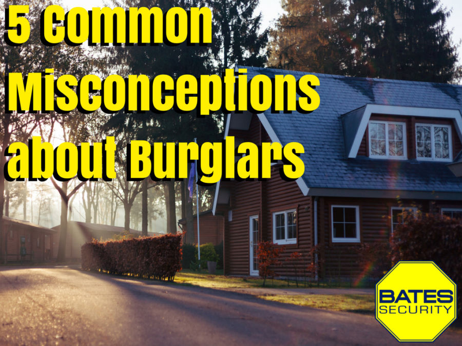 5 Common Misconceptions About Burglars Bates Security